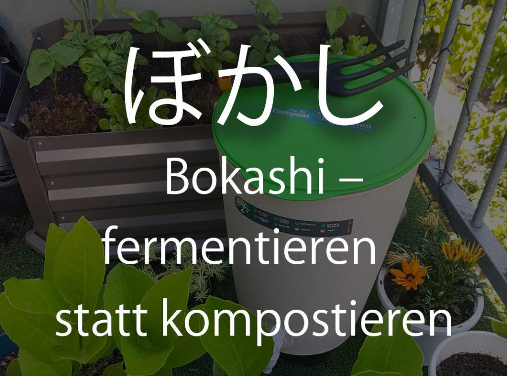 Bokashi - fermentieren statt kompostieren